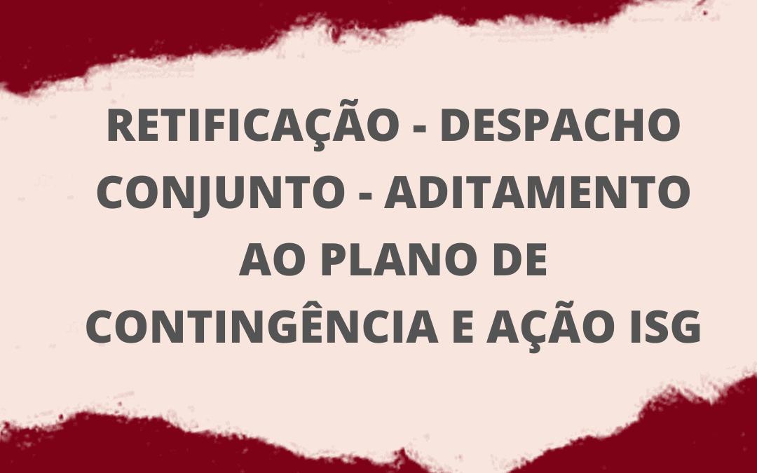 RETIFICAÇÃO – DESPACHO CONJUNTO – ADITAMENTO AO PLANO DE CONTINGÊNCIA E AÇÃO ISG